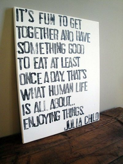 julia child-dining room / inspiring quotes and sayings - juxtapost