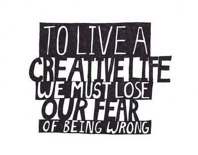 """To Live A Creative Life We Must Lose Our Fear Of Being Wrong"""
