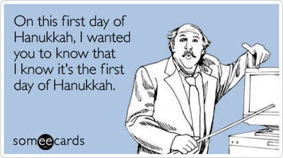 Funny Hanukkah Ecard: On this first day of Hanukkah, I wante ...