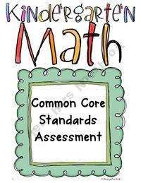 K Math CCSS Assessment Packet from Kindergarten-Kiosk ($3) provides a valid assessment for each standard and uses simple classroom objects as well as the environment. Scoring is divided into four columns to provide for those who grade in either a ...